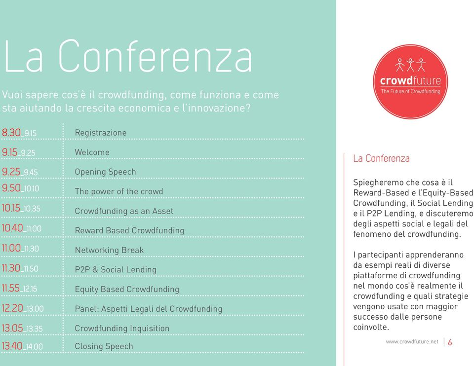 00 Registrazione Welcome Opening Speech The power of the crowd Crowdfunding as an Asset Reward Based Crowdfunding Networking Break P2P & Social Lending Equity Based Crowdfunding Panel: Aspetti Legali