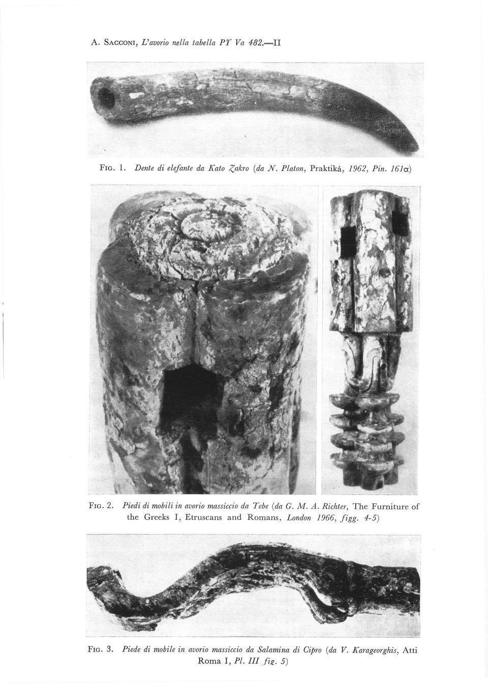Richter, The Furniture of the Greeks I, Etruscans and Romans, London 1966, figg. 4-5) FIG. 3.