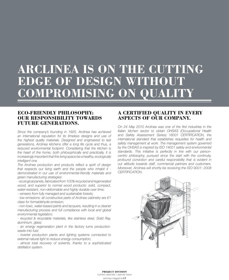 Designed and engineered to last generations, Arclinea kitchens offer a long life cycle and thus, a reduced environmental footprint.