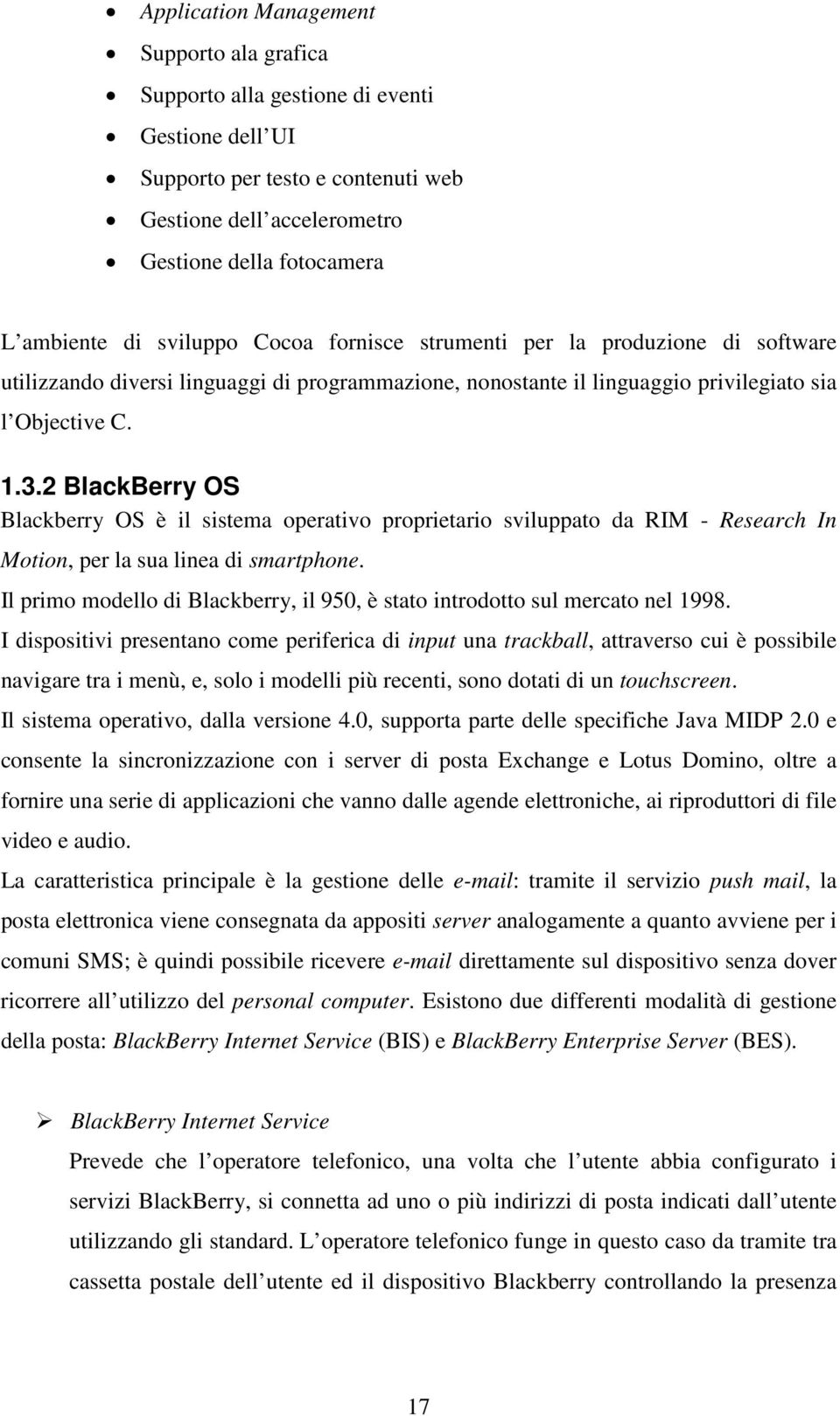 2 BlackBerry OS Blackberry OS è il sistema operativo proprietario sviluppato da RIM - Research In Motion, per la sua linea di smartphone.