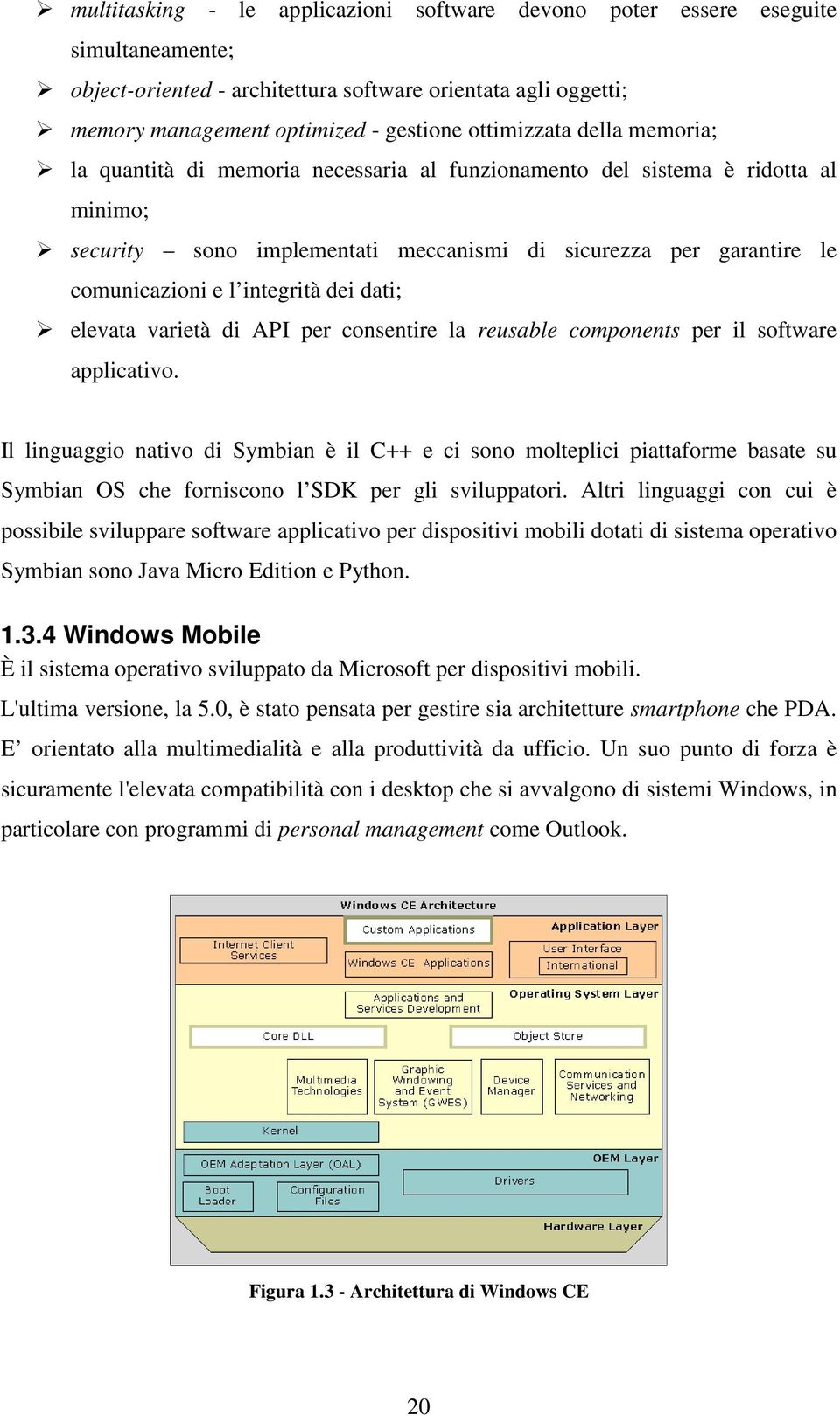 integrità dei dati; elevata varietà di API per consentire la reusable components per il software applicativo.
