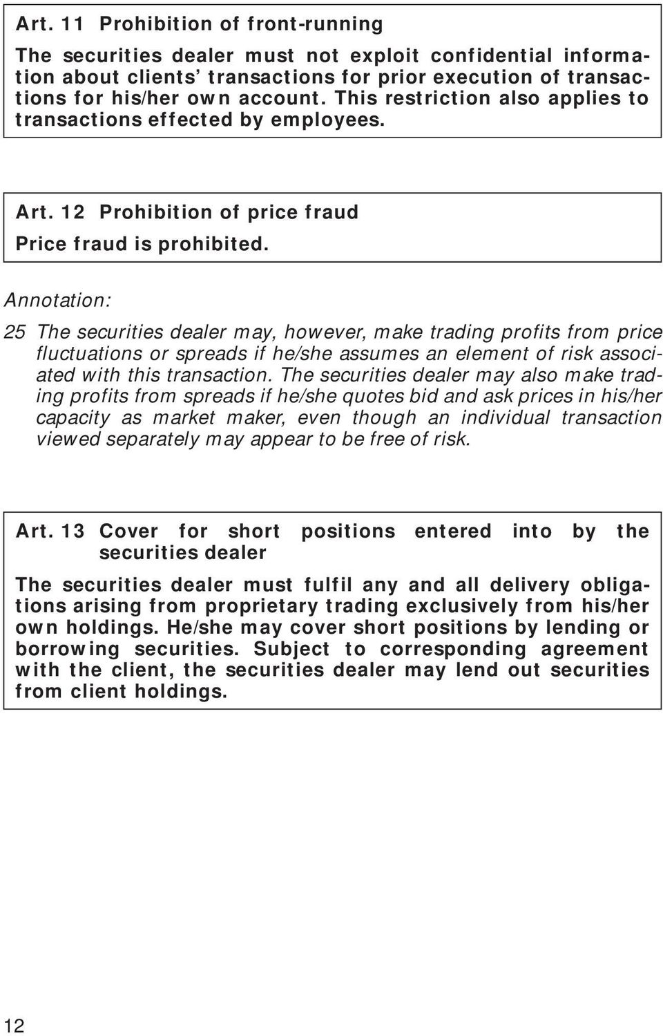 Annotation: 5 The securities dealer may, however, make trading profits from price fluctuations or spreads if he/she assumes an element of risk associated with this transaction.