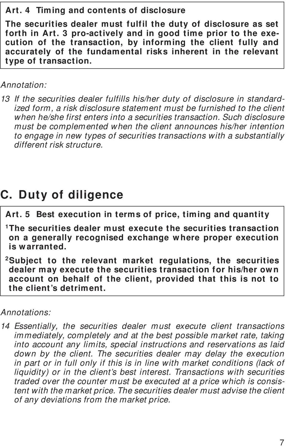 Annotation: 13 If the securities dealer fulfills his/her duty of disclosure in standardized form, a risk disclosure statement must be furnished to the client when he/she first enters into a