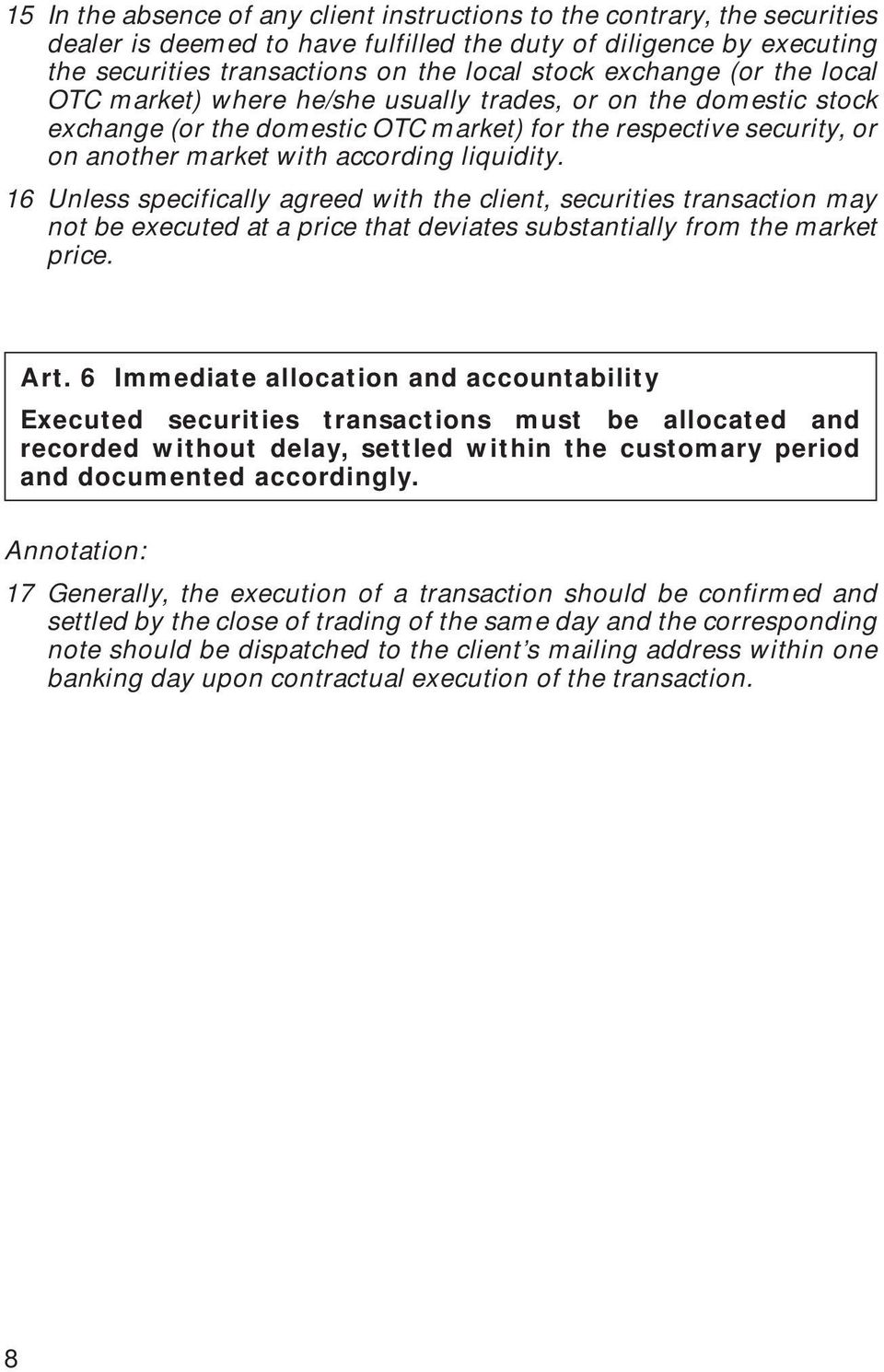 liquidity. 16 Unless specifically agreed with the client, securities transaction may not be executed at a price that deviates substantially from the market price. Art.