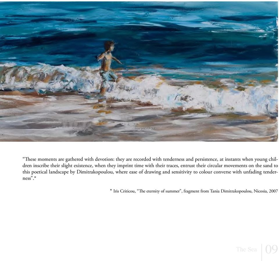 the sand to this poetical landscape by Dimitrakopoulou, where ease of drawing and sensitivity to colour converse with