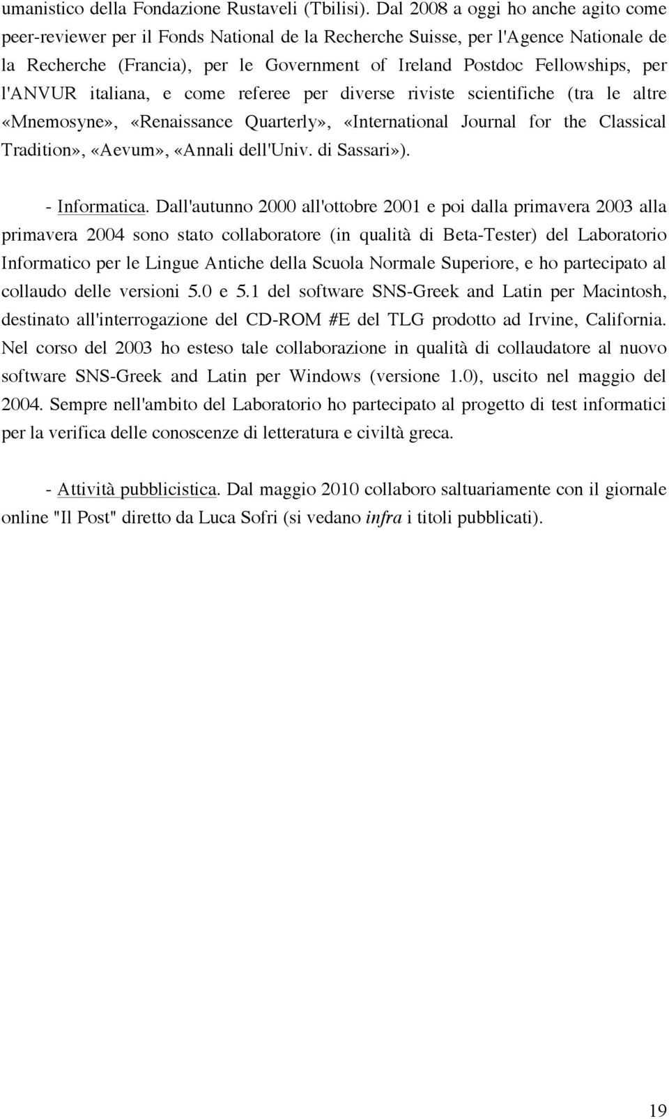 l'anvur italiana, e come referee per diverse riviste scientifiche (tra le altre «Mnemosyne», «Renaissance Quarterly», «International Journal for the Classical Tradition», «Aevum», «Annali dell'univ.