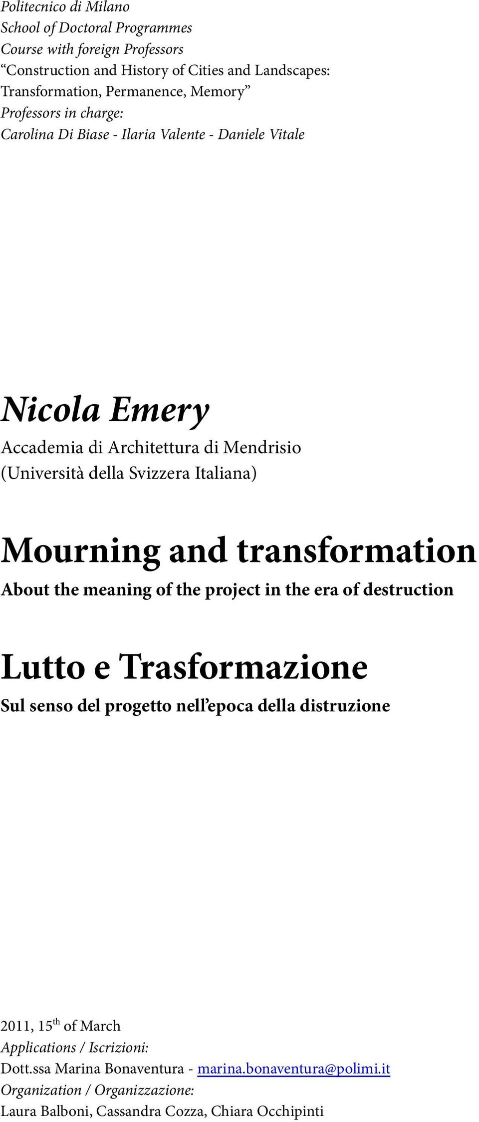 Mourning and transformation About the meaning of the project in the era of destruction Lutto e Trasformazione Sul senso del progetto nell epoca della distruzione 2011, 15