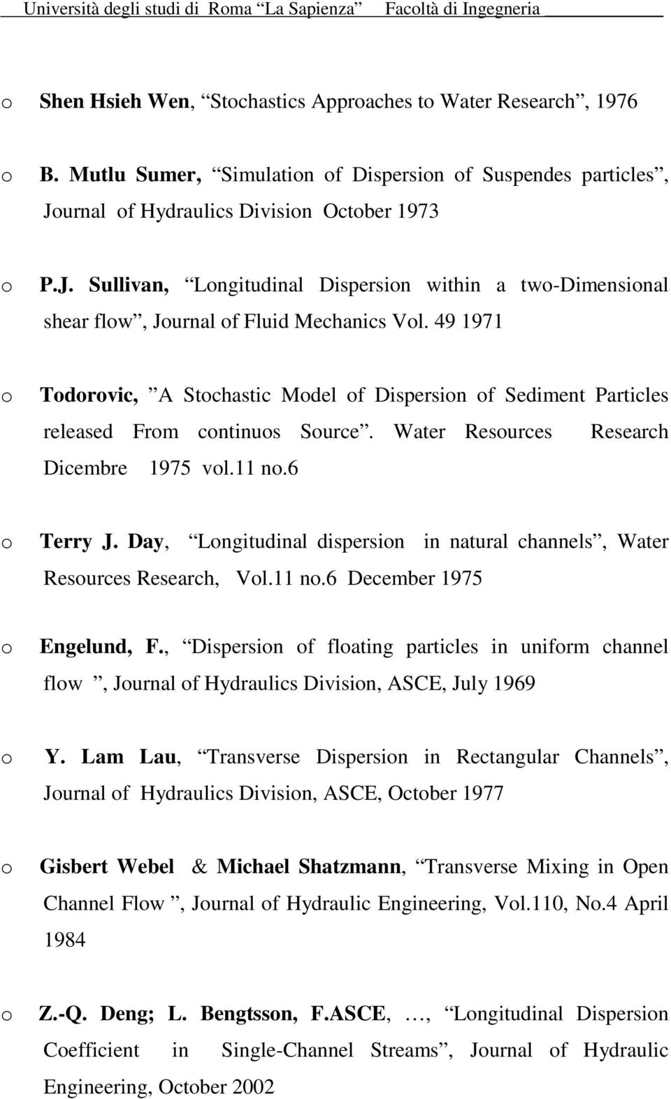 49 1971 Tdrvic, A Stchastic Mdel f Dispersin f Sediment Particles released Frm cntinus Surce. Water Resurces Research Dicembre 1975 vl.11 n.6 Terry J.