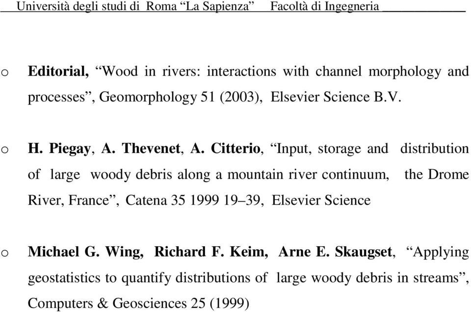 Citteri, Input, strage and distributin f large wdy debris alng a muntain river cntinuum, the Drme River, France, Catena 35 1999