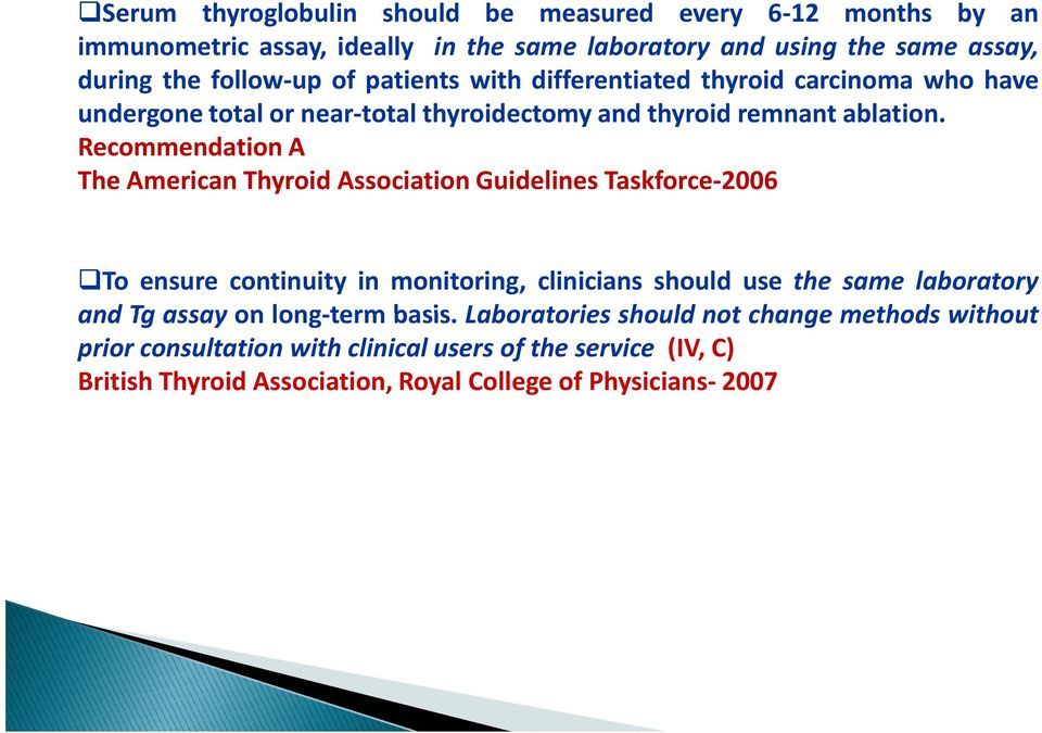 Recommendation A The American Thyroid Association Guidelines Taskforce-2006 To ensure continuity in monitoring, clinicians should use the same laboratory and Tg