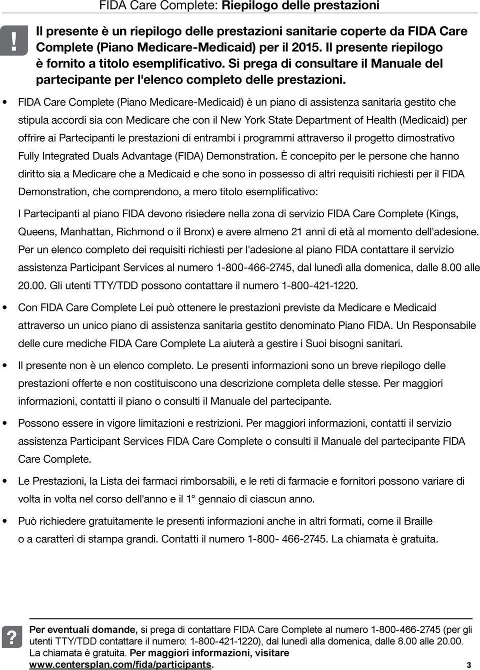 FIDA Care Complete (Piano Medicare-Medicaid) è un piano di assistenza sanitaria gestito che stipula accordi sia con Medicare che con il New York State Department of Health (Medicaid) per offrire ai