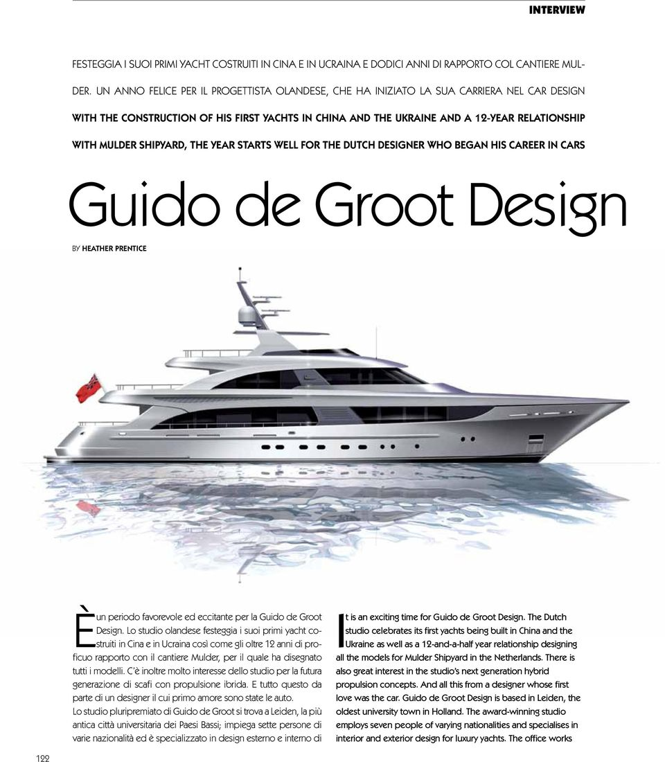SHIPYARD, THE YEAR STARTS WELL FOR THE DUTCH DESIGNER WHO BEGAN HIS CAREER IN CARS Guido de Groot Design BY HEATHER PRENTICE È un periodo favorevole ed eccitante per la Guido de Groot Design.