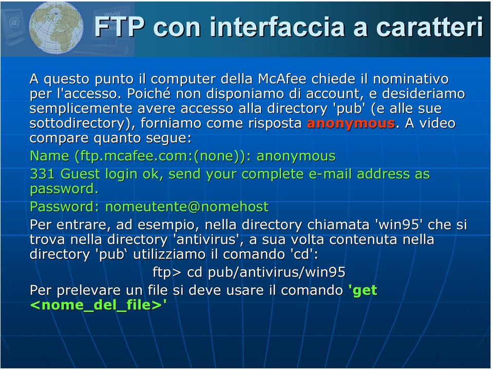 A video compare quanto segue: Name (ftp.mcafee.com:(none( ftp.mcafee.com:(none)): anonymous 331 Guest login ok, send your complete e-mail e address as password.