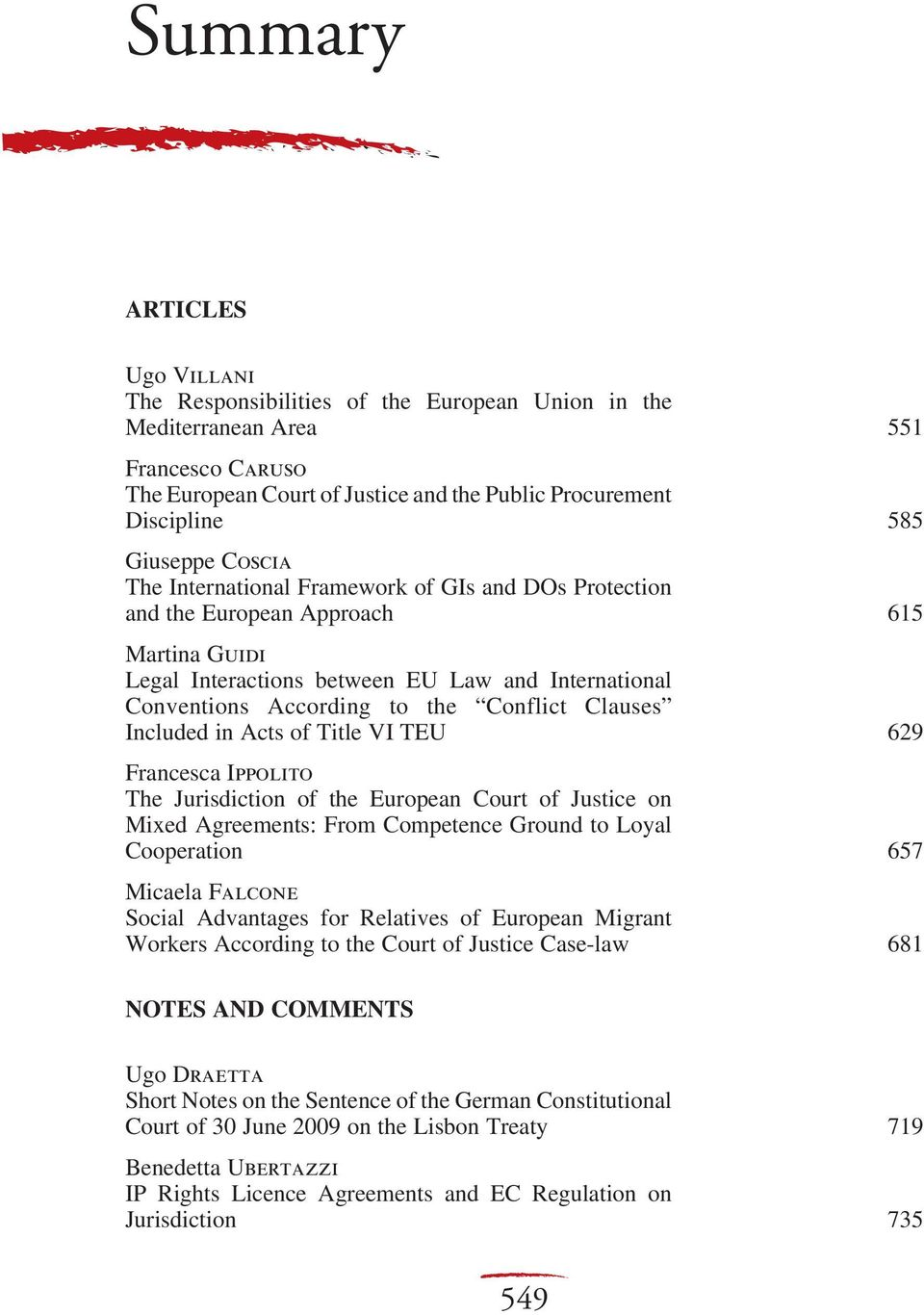 Clauses Included in Acts of Title VI TEU 629 Francesca Ippolito The Jurisdiction of the European Court of Justice on Mixed Agreements: From Competence Ground to Loyal Cooperation 657 Micaela Falcone