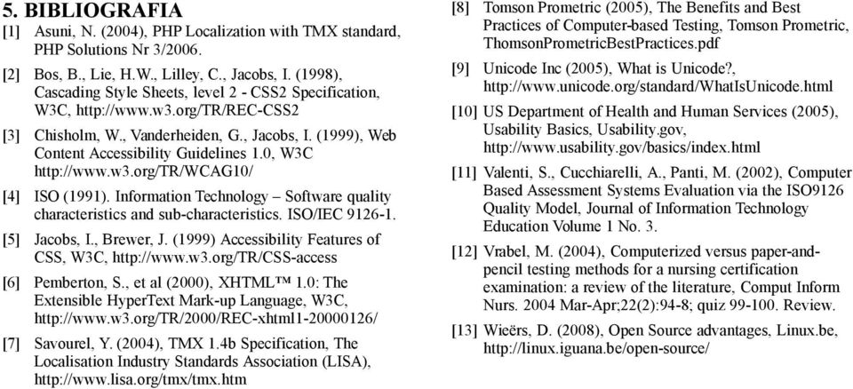 0, W3C http://www.w3.org/tr/wcag10/ [4] ISO (1991). Information Technology Software quality characteristics and sub-characteristics. ISO/IEC 9126-1. [5] Jacobs, I., Brewer, J.