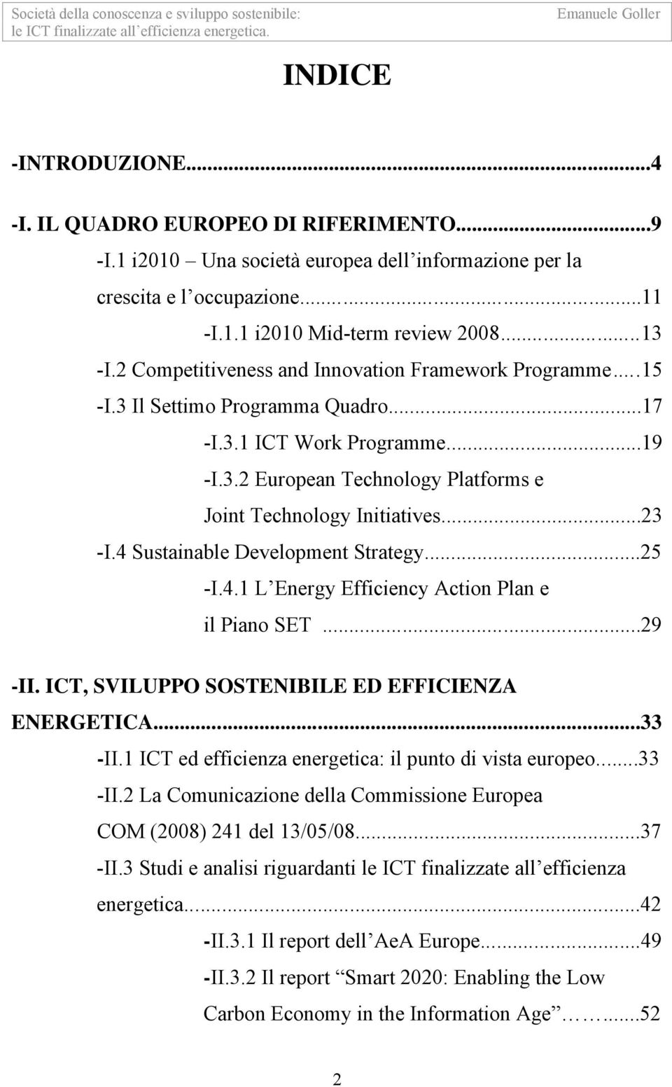 ..23 -I.4 Sustainable Development Strategy...25 -I.4.1 L Energy Efficiency Action Plan e il Piano SET...29 -II. ICT, SVILUPPO SOSTENIBILE ED EFFICIENZA ENERGETICA......33 -II.