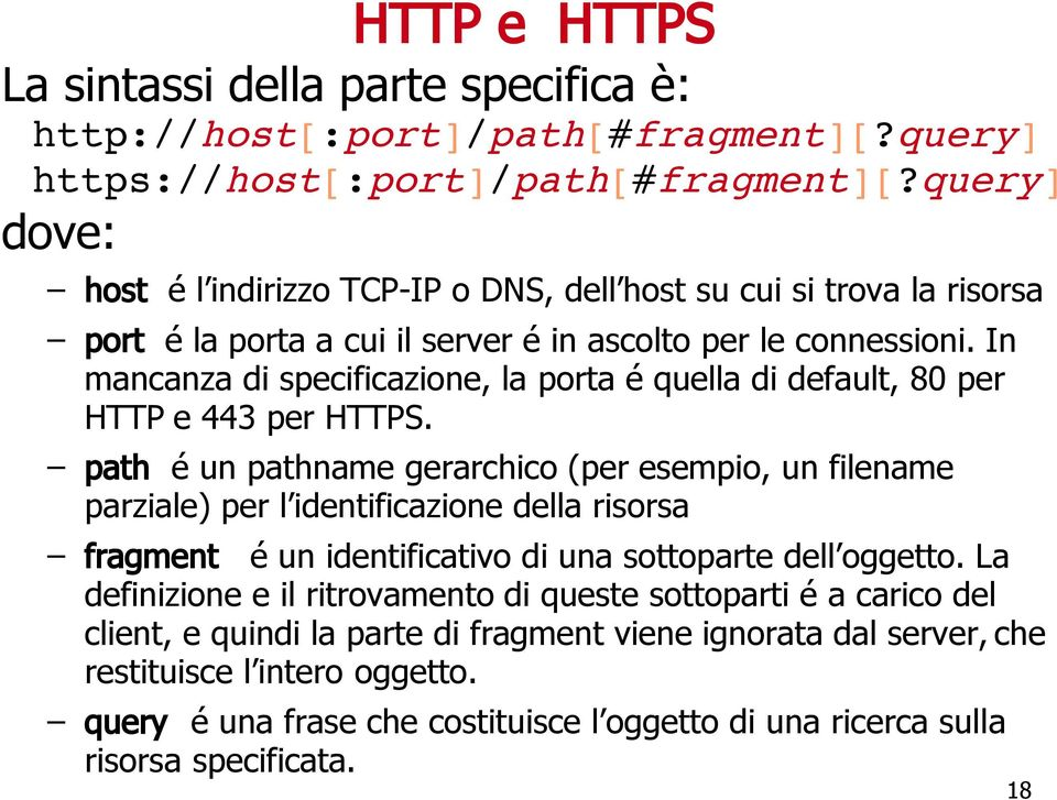 In mancanza di specificazione, la porta é quella di default, 80 per HTTP e 443 per HTTPS.
