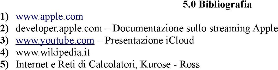 com Documentazione sullo streaming Apple 3) www.