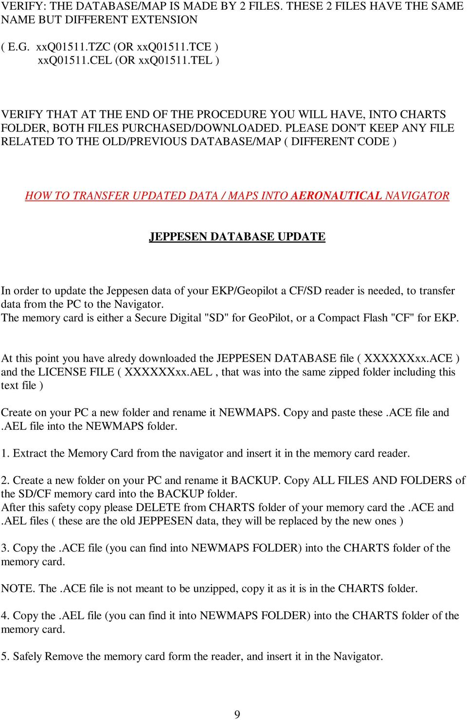PLEASE DON'T KEEP ANY FILE RELATED TO THE OLD/PREVIOUS DATABASE/MAP ( DIFFERENT CODE ) HOW TO TRANSFER UPDATED DATA / MAPS INTO AERONAUTICAL NAVIGATOR JEPPESEN DATABASE UPDATE In order to update the