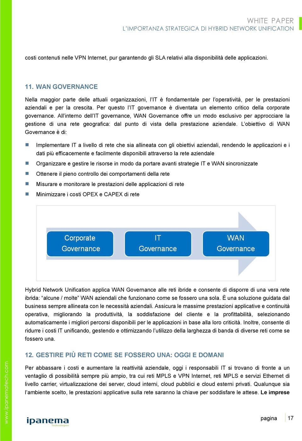 Per questo l IT governance è diventata un elemento critico della corporate governance.