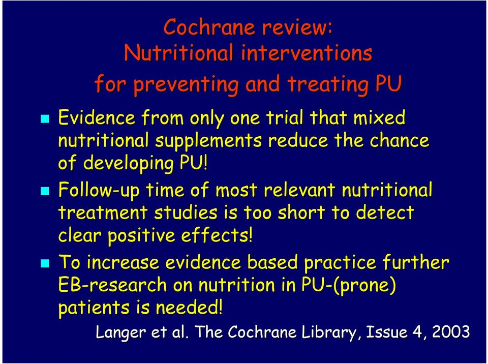 Follow-up time of most relevant nutritional treatment studies is too short to detect clear positive effects!