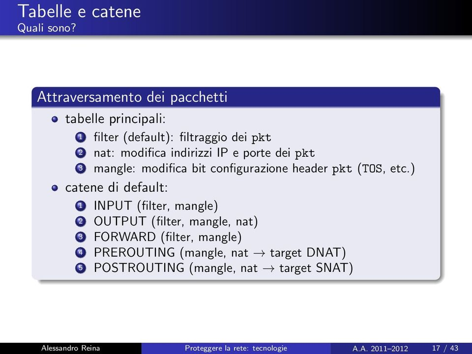 e porte dei pkt 3 mangle: modifica bit configurazione header pkt (TOS, etc.