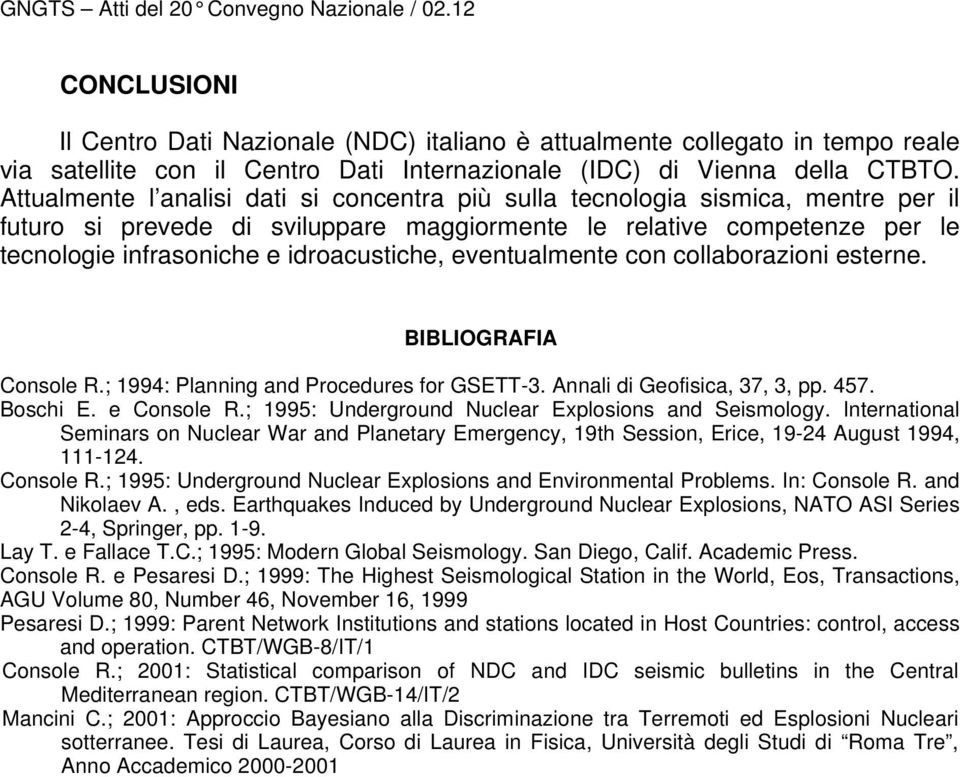 eventualmente con collaborazioni esterne. BIBLIOGRAFIA Console R.; 1994: Planning and Procedures for GSETT-3. Annali di Geofisica, 37, 3, pp. 457. Boschi E. e Console R.