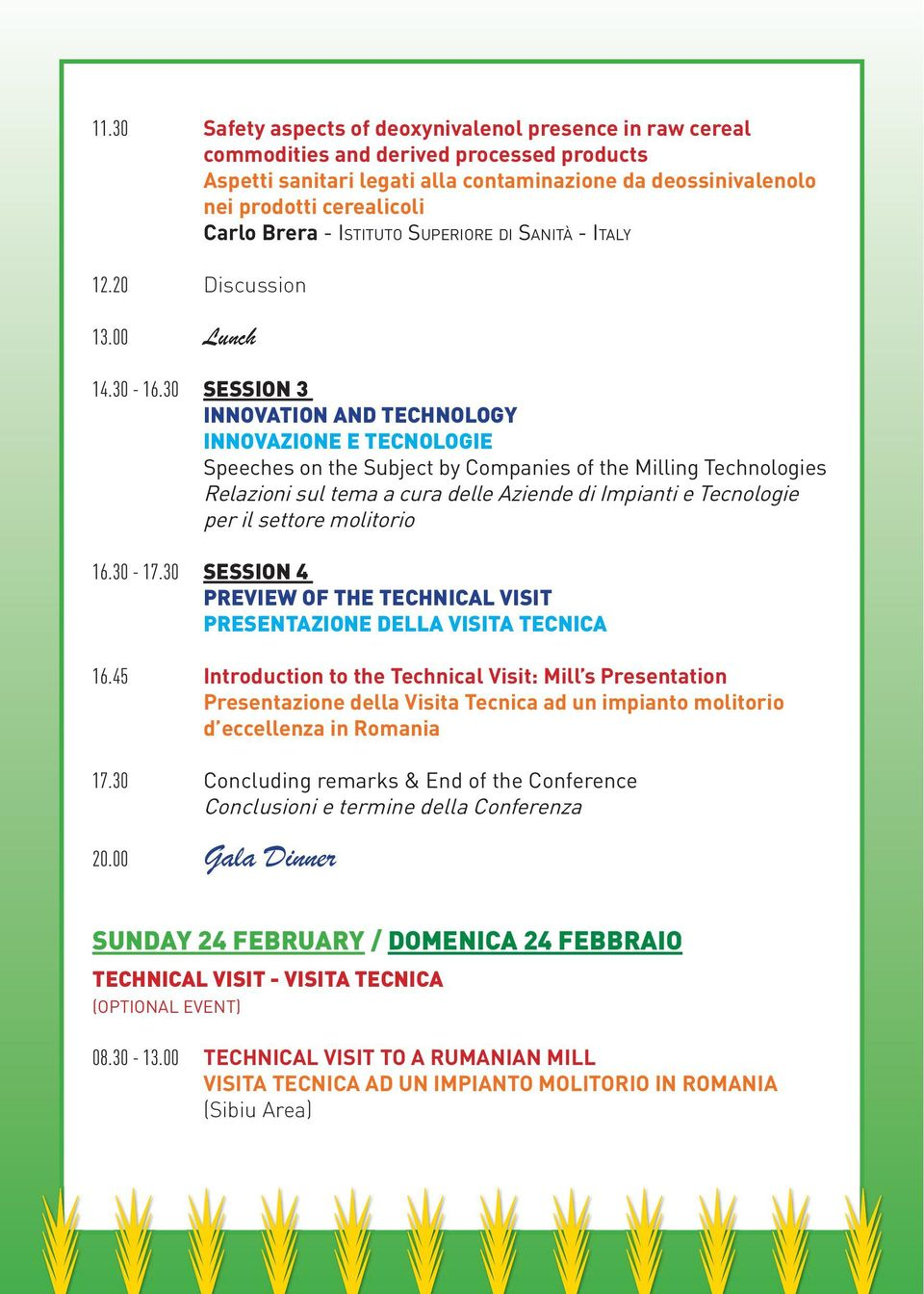 30 SESSION 3 INNOVATION AND TECHNOLOGY INNOVAZIONE E TECNOLOGIE Speeches on the Subject by Companies of the Milling Technologies Relazioni sul tema a cura delle Aziende di Impianti e Tecnologie per