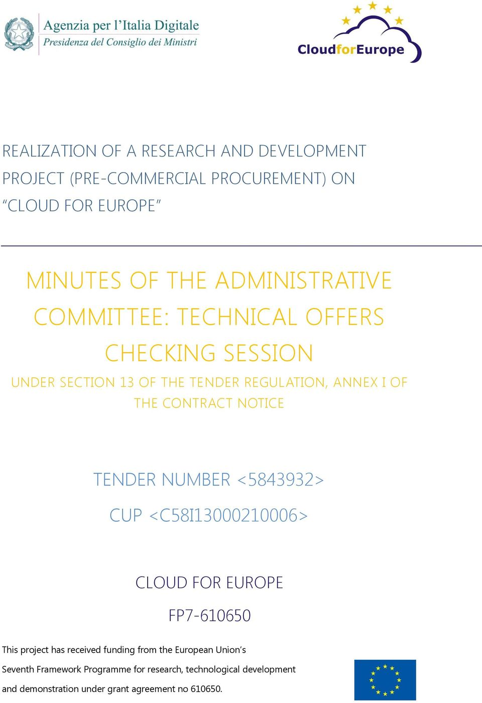 CONTRACT NOTICE TENDER NUMBER <5843932> CUP <C58I13000210006> CLOUD FOR EUROPE FP7-610650 This project has received funding