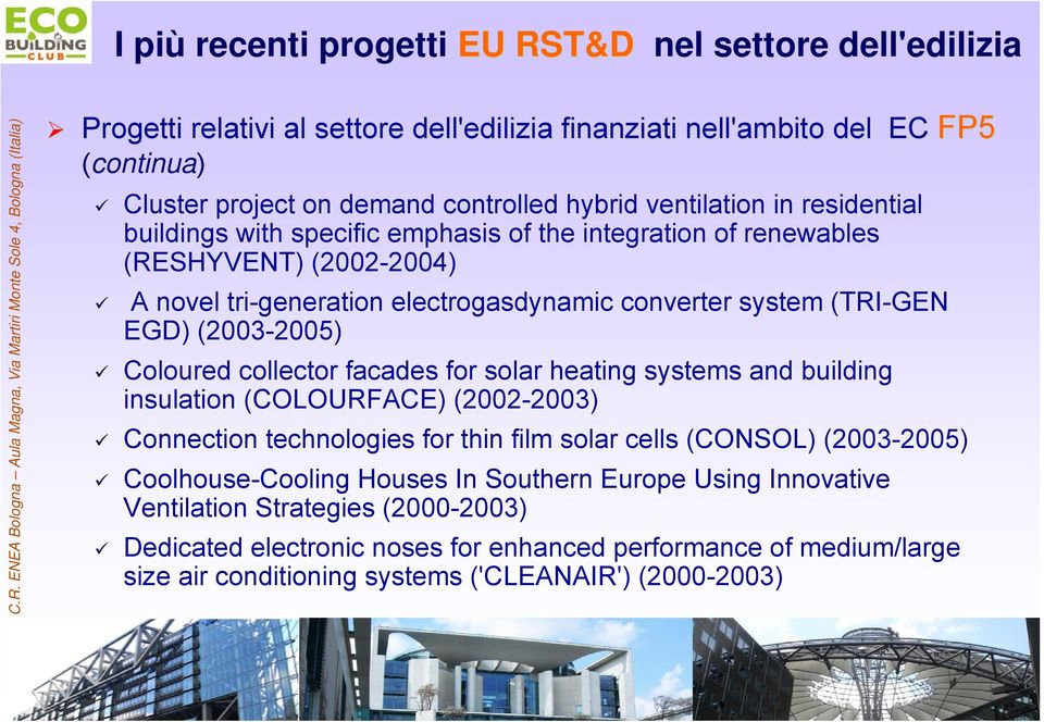 (2003-2005) Coloured collector facades for solar heating systems and building insulation (COLOURFACE) (2002-2003) Connection technologies for thin film solar cells (CONSOL) (2003-2005)