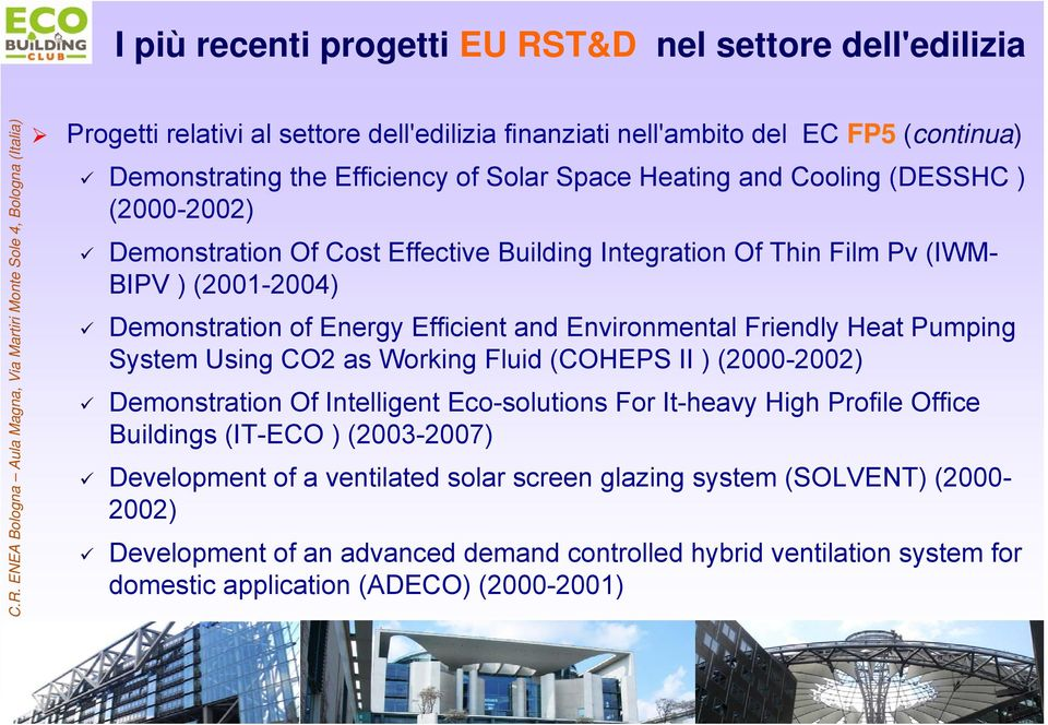Friendly Heat Pumping System Using CO2 as Working Fluid (COHEPS II ) (2000-2002) Demonstration Of Intelligent Eco-solutions For It-heavy High Profile Office Buildings (IT-ECO ) (2003-2007)