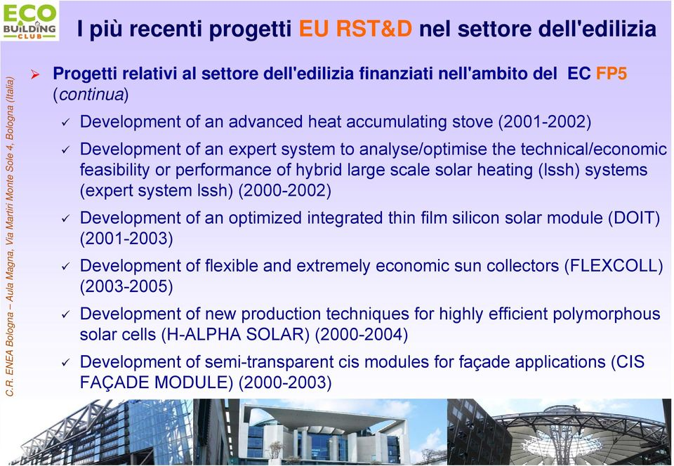 (2000-2002) Development of an optimized integrated thin film silicon solar module (DOIT) (2001-2003) Development of flexible and extremely economic sun collectors (FLEXCOLL) (2003-2005)