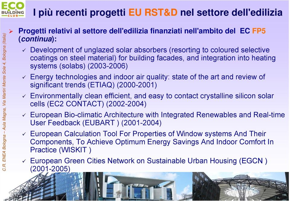 review of significant trends (ETIAQ) (2000-2001) Environmentally clean efficient, and easy to contact crystalline silicon solar cells (EC2 CONTACT) (2002-2004) European Bio-climatic Architecture with