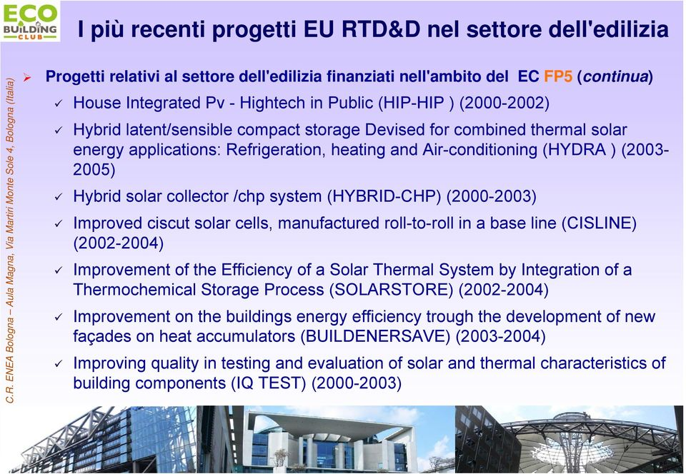 system (HYBRID-CHP) (2000-2003) Improved ciscut solar cells, manufactured roll-to-roll in a base line (CISLINE) (2002-2004) Improvement of the Efficiency of a Solar Thermal System by Integration of a