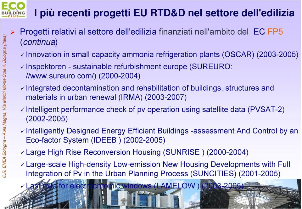 com/) (2000-2004) Integrated decontamination and rehabilitation of buildings, structures and materials in urban renewal (IRMA) (2003-2007) Intelligent performance check of pv operation using