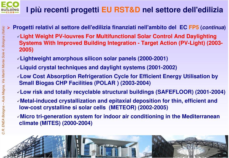 systems (2001-2002) Low Cost Absorption Refrigeration Cycle for Efficient Energy Utilisation by Small Biogas CHP Facilities (POLAR ) (2003-2004) Low risk and totally recyclable structural buildings