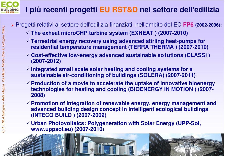 so1utions (CLASS1) (2007-2012) Integrated small scale solar heating and cooling systems for a sustainable air-conditioning of buildings (SOLERA) (2007-2011) Production of a movie to accelerate the