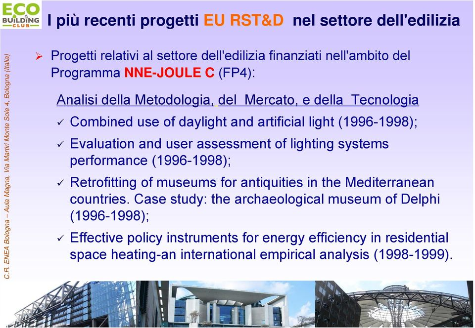 assessment of lighting systems performance (1996-1998); Retrofitting of museums for antiquities in the Mediterranean countries.