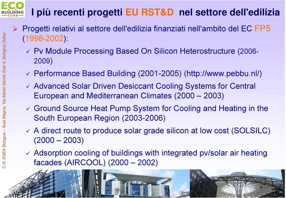 nl/) Advanced Solar Driven Desiccant Cooling Systems for Central European and Mediterranean Climates (2000 2003) Ground Source Heat Pump System for Cooling and