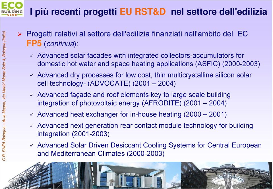 (ADVOCATE) (2001 2004) Advanced façade and roof elements key to large scale building integration of photovoltaic energy (AFRODITE) (2001 2004) Advanced heat exchanger for in-house heating (2000
