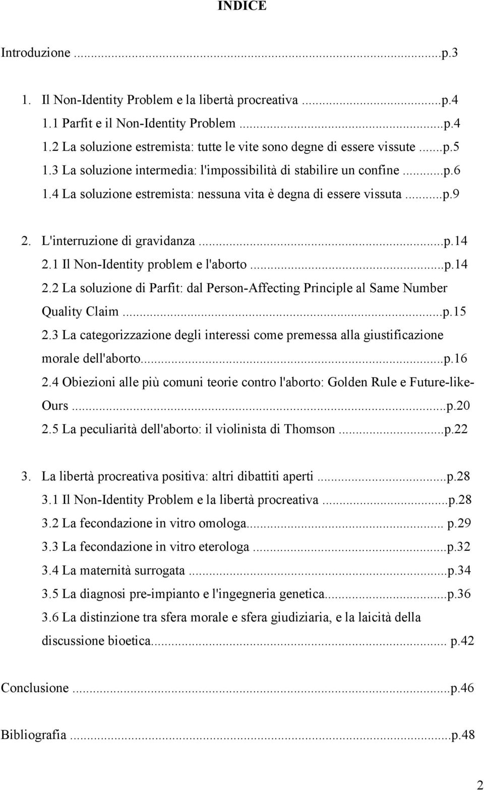 1 Il Non-Identity problem e l'aborto...p.14 2.2 La soluzione di Parfit: dal Person-Affecting Principle al Same Number Quality Claim...p.15 2.