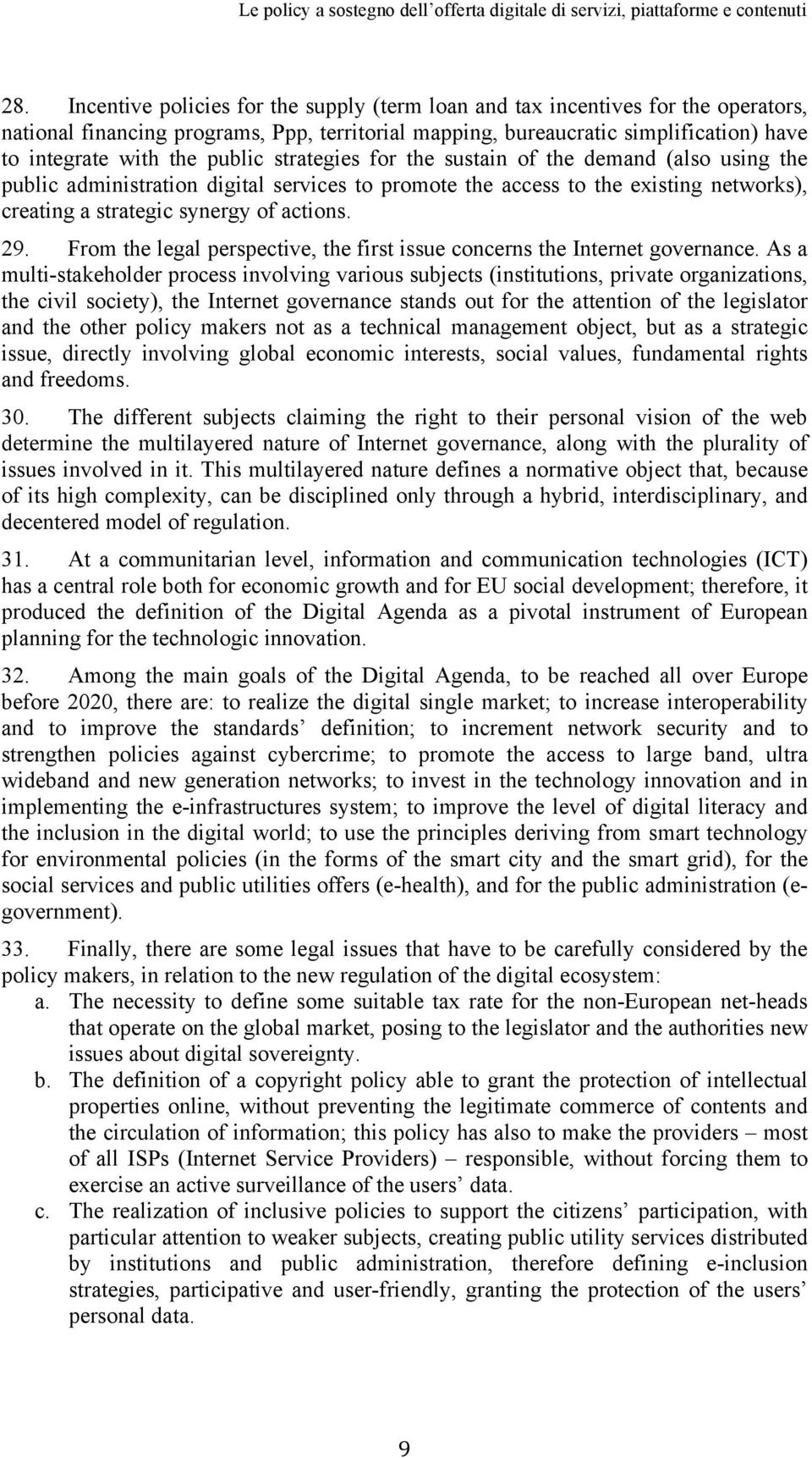 From the legal perspective, the first issue concerns the Internet governance.