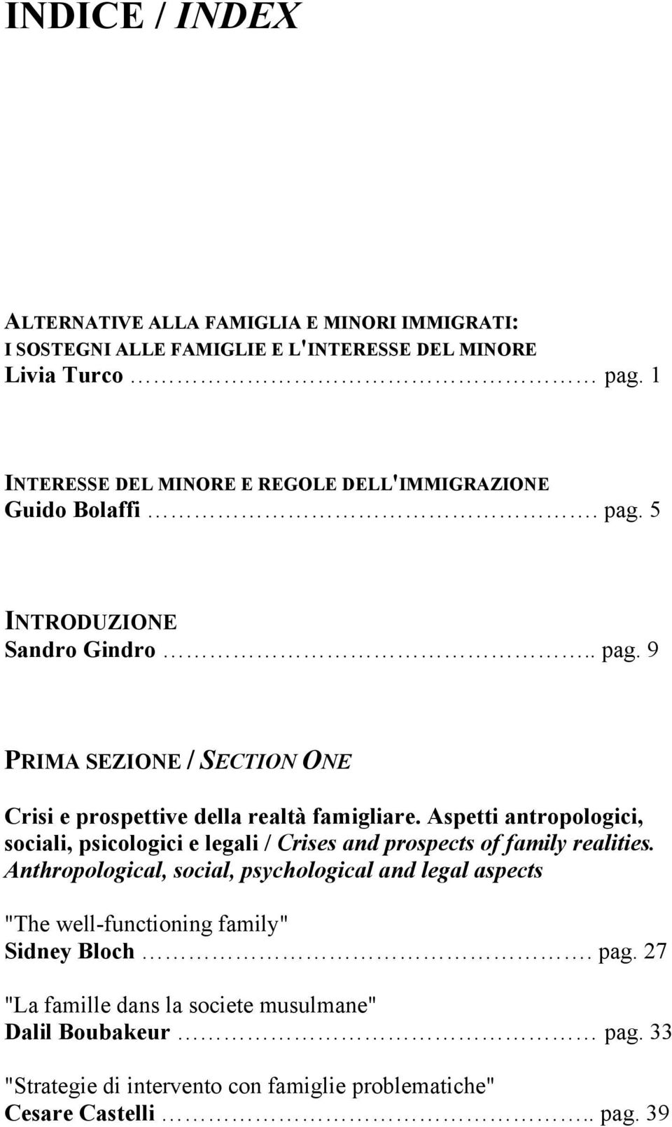 Aspetti antropologici, sociali, psicologici e legali / Crises and prospects of family realities.