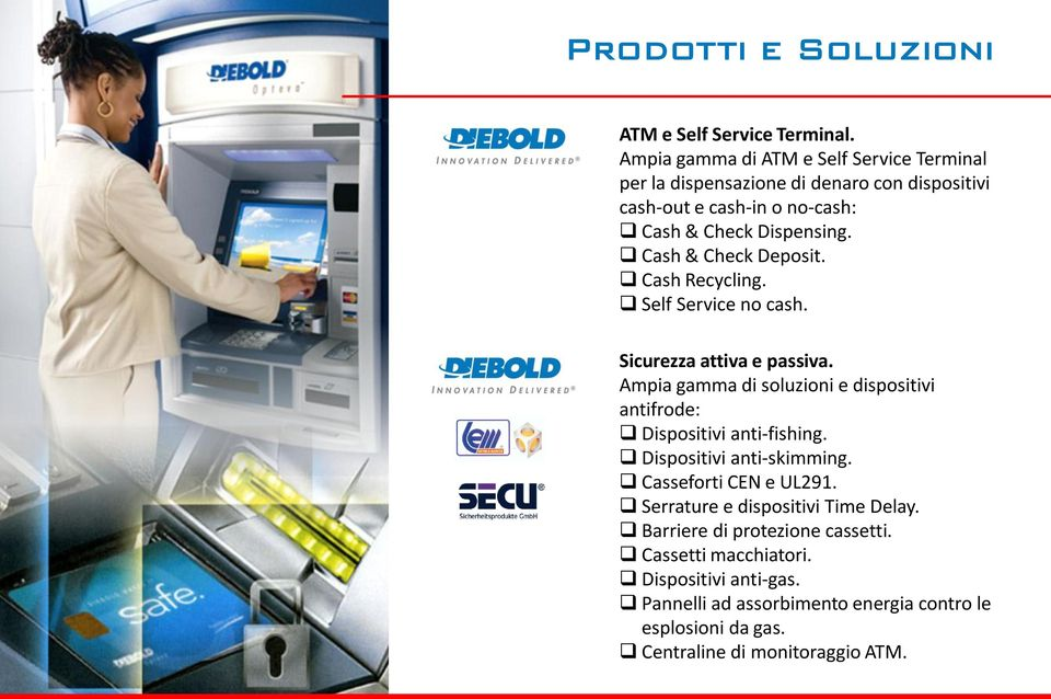Cash & Check Deposit. Cash Recycling. Self Service no cash. Sicurezza attiva e passiva.