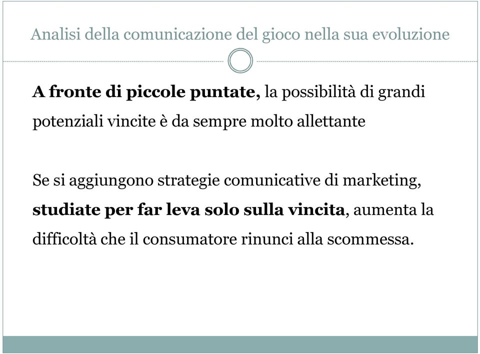comunicative di marketing, studiate per far leva solo sulla
