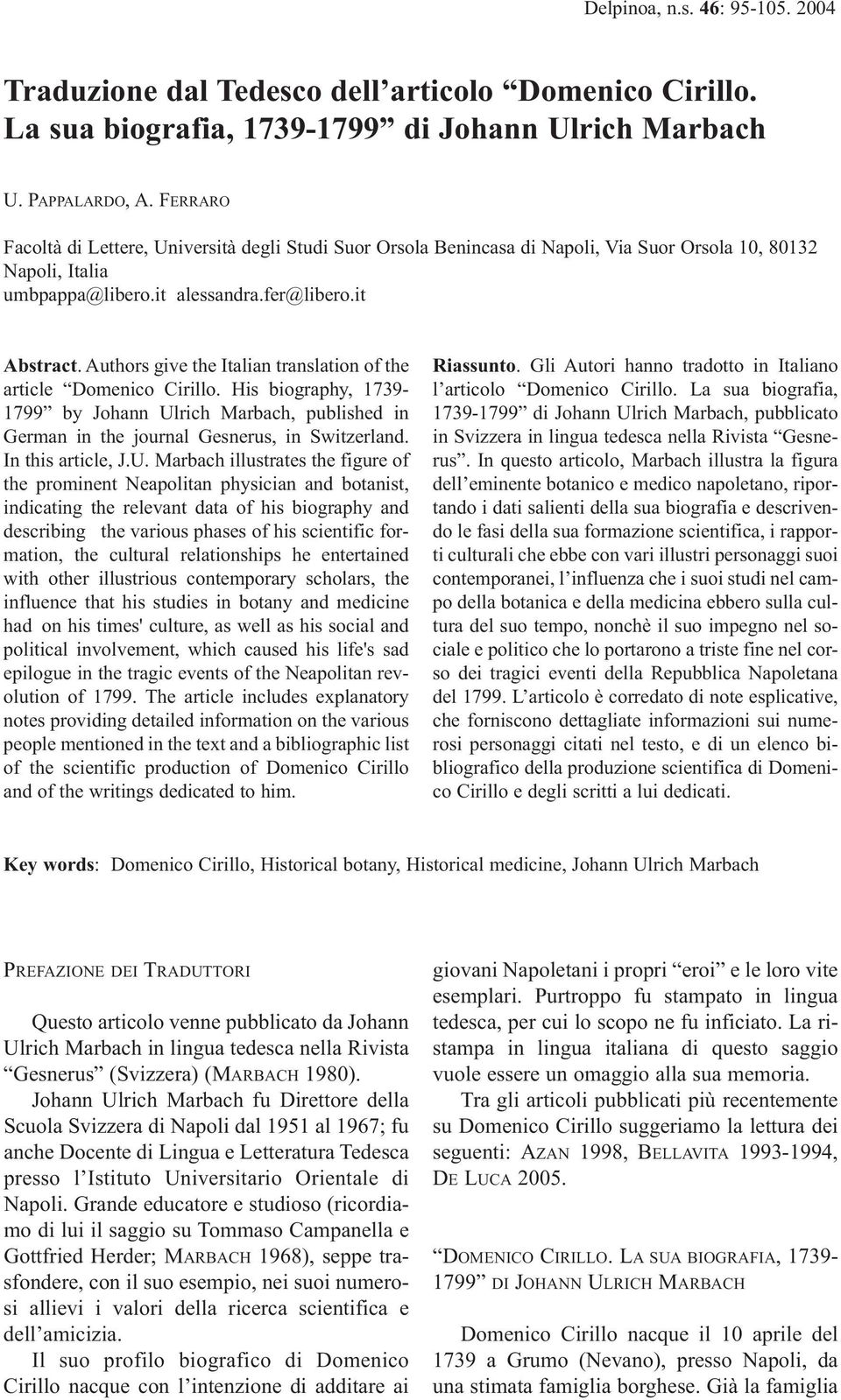 Authors give the Italian translation of the article Domenico Cirillo. His biography, 1739-1799 by Johann Ulrich Marbach, published in German in the journal Gesnerus, in Switzerland.