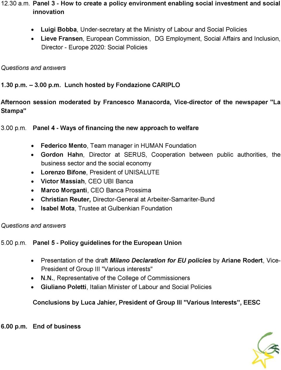 "Commission, DG Employment, Social Affairs and Inclusion, Director - Europe 2020: Social Policies 1.30 p.m. 3.00 p.m. Lunch hosted by Fondazione CARIPLO Afternoon session moderated by Francesco Manacorda, Vice-director of the newspaper ""La Stampa"" 3."