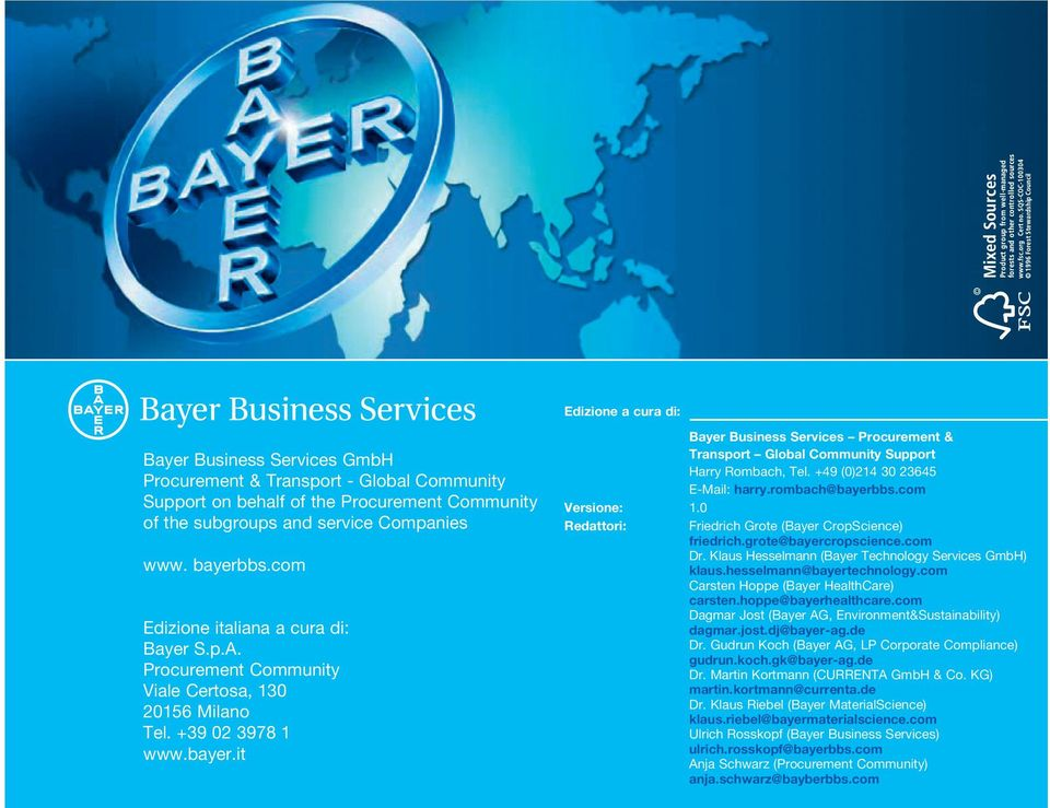it Bayer Business Services Procurement & Transport Global Community Support Harry Rombach, Tel. +49 (0)214 30 23645 harry.rombach@bayerbbs.com Versione: 1.