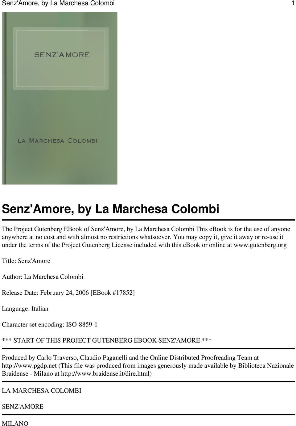 org Title: Senz'Amore Author: La Marchesa Colombi Release Date: February 24, 2006 [EBook #17852] Language: Italian Character set encoding: ISO-8859-1 *** START OF THIS PROJECT GUTENBERG EBOOK