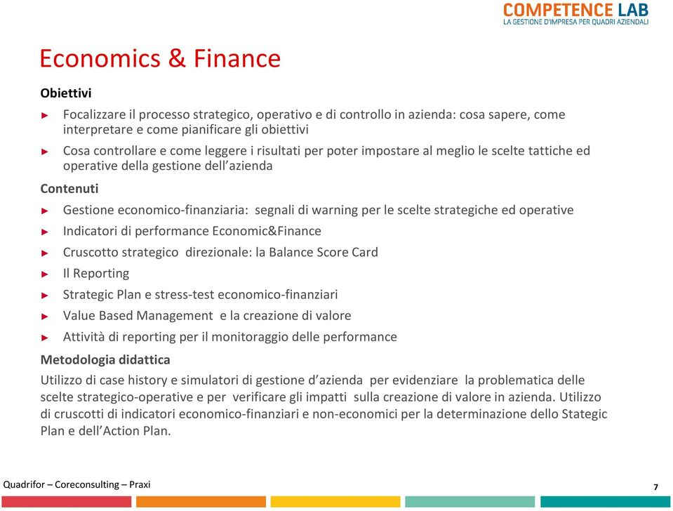 Indicatori di performance Economic&Finance Cruscotto strategico direzionale: la Balance Score Card Il Reporting Strategic Plan e stress-test economico-finanziari Value Based Management e la creazione
